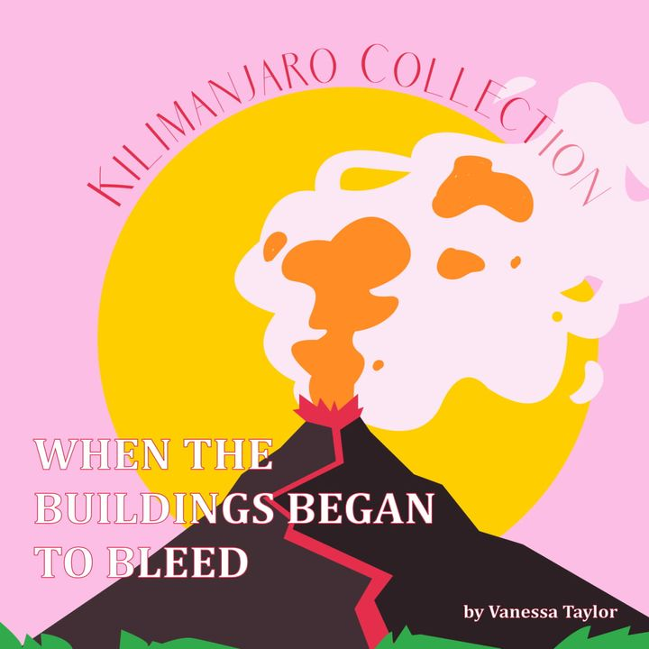 """Kilamanjaro Collection: """"When The Buildings Began To Bleed"""" by Vanessa Taylor"""