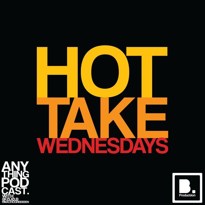 Greeeeen's Crazy Ex Did WHAT?! - Hot Take Wednesdays #3