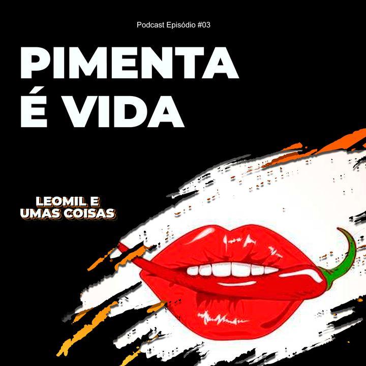 #03 Pimenta é Vida
