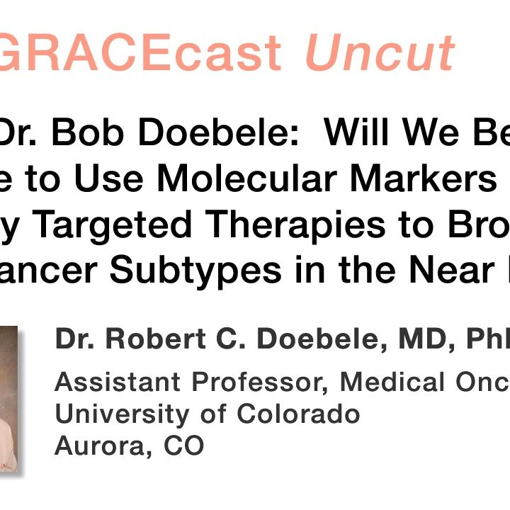 Dr. Bob Doebele: Will We Be Able to Use Molecular Markers and Apply Targeted Therapies to Broader Lung Cancer Subtypes in the Near Future?