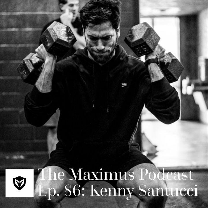 The Maximus Podcast Ep. 86 - Kenny Santucci Pt 1