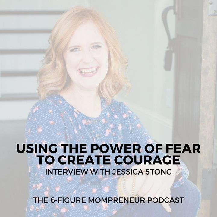 Using the power of fear to create courage with Jessica Stong