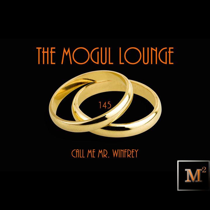 The Mogul Lounge Episode 145: Call Me Mr. Winfrey