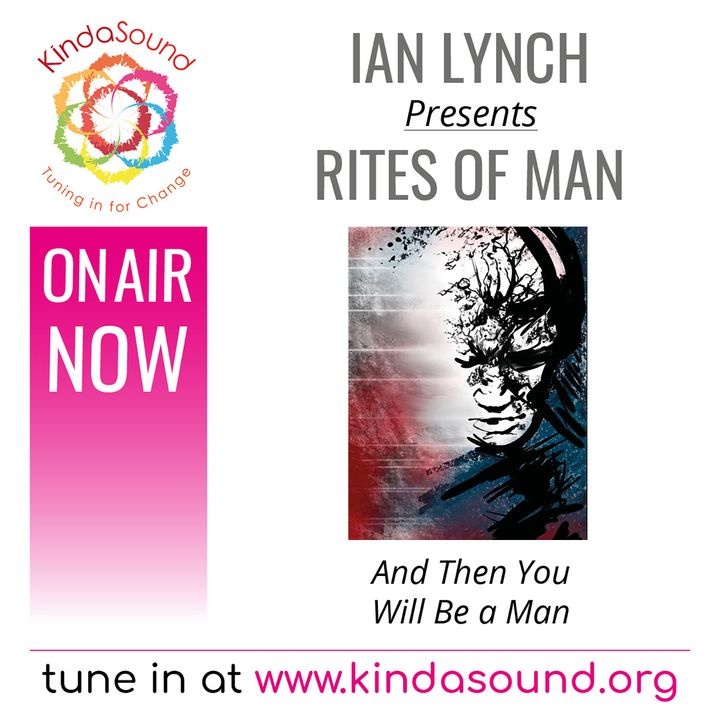 """""""And Then You'll Be A Man"""" (The Rites of Man Show with Ian Lynch)"""