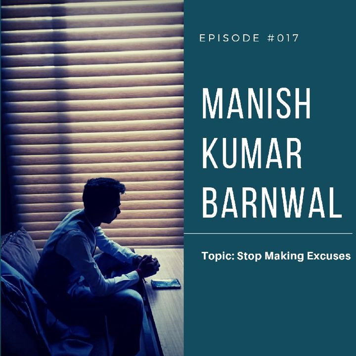 Episode 17 - Stop Making Excuses