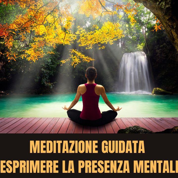 Meditazione ' Esprimere la Presenza Mentale '