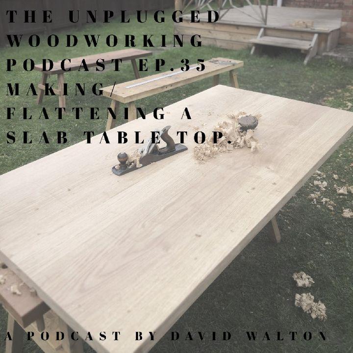 #35. Making/Flattening A Slab Table Top.