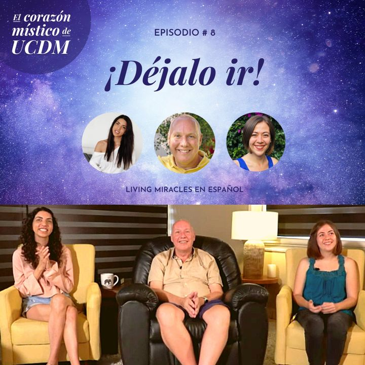 Let It Go!  ✨ The Mystical Heart of ACIM with David Hoffmeister, Ana Urrejola and Marina Colombo✨ Episode #8 ✨
