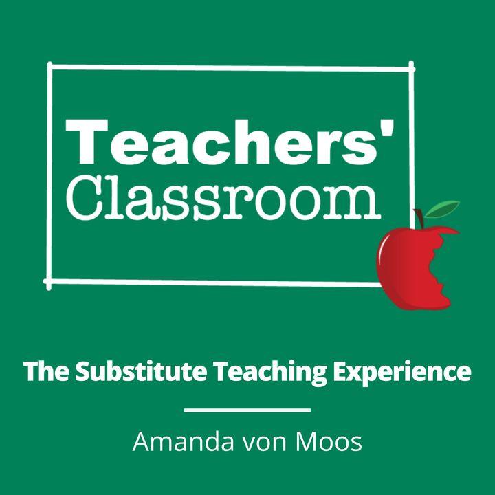 The Substitute Teacher Experience with Amanda von Moos