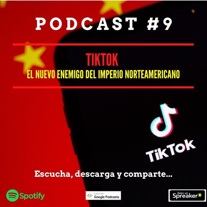Podcast #9. TikTok. El nuevo enemigo del imperio norteamericano.