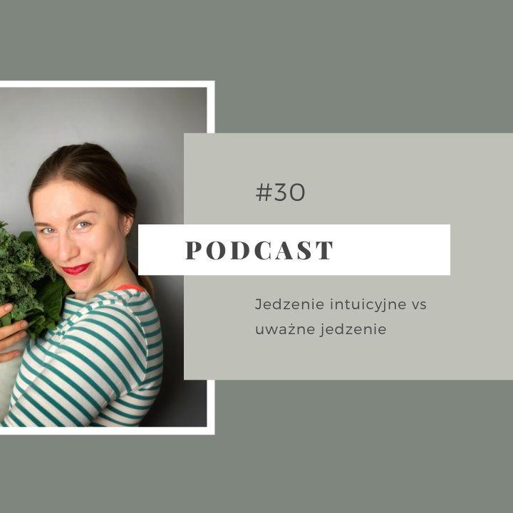 #30 Jedzenie intuicyjne vs uważne jedzenie