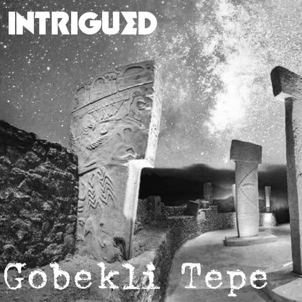 INTRIGUED: Gobekli Tepe - A Temple Out Of Time