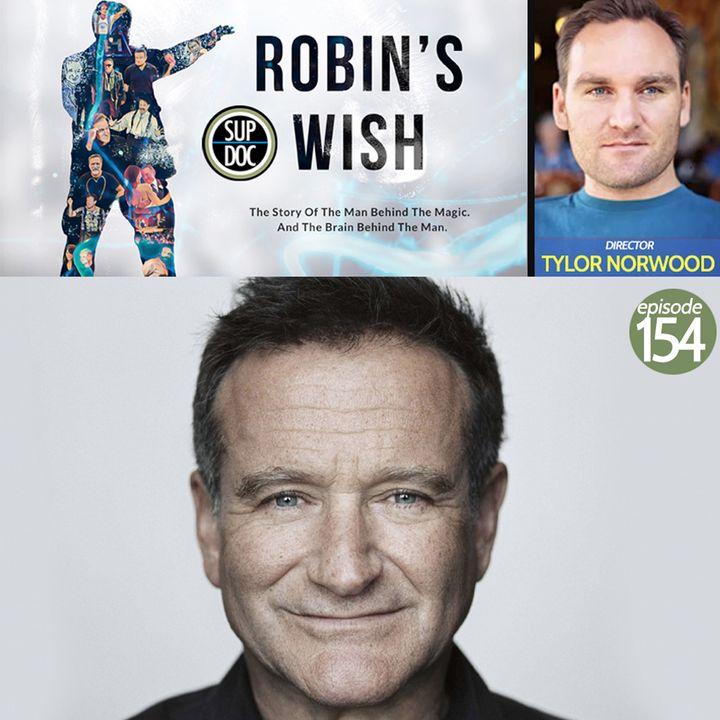 154 - ROBIN'S WISH director Tylor Norwood