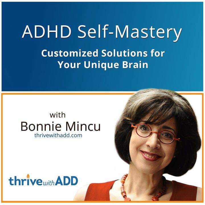 ADHD Self-Mastery: Customized Solutions for Your Unique Brain with Bonnie Mincu