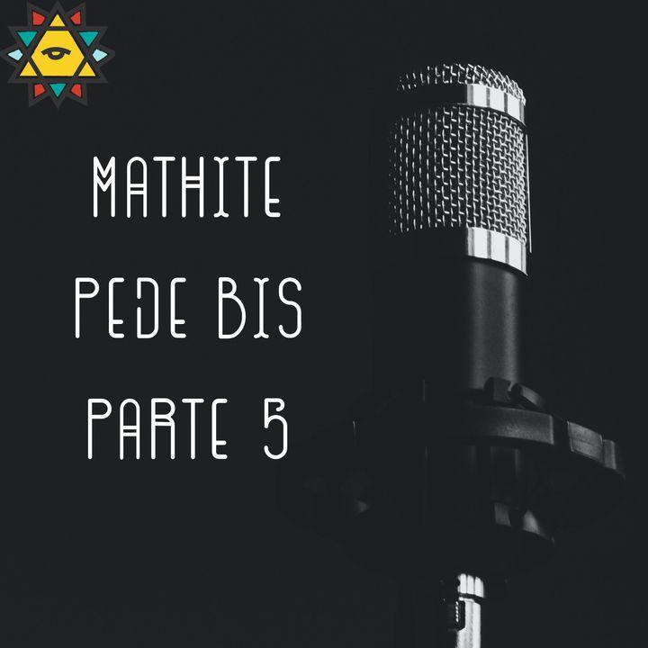 Mathite Pede Bis parte 5