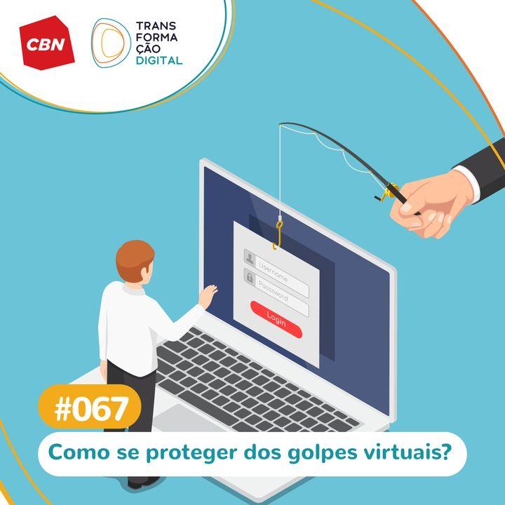 Transformação Digital CBN #67 - Como se proteger dos golpes virtuais durante a pandemia?