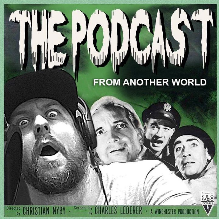 The Podcast From Another World - The Thing From Another World