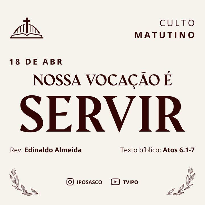 Nossa Vocação é Servir (Atos 6.1-7) - Edinaldo Almeida