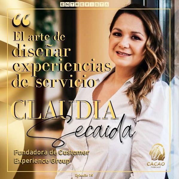 E19 Claudia Secaida nos habla sobre El Arte de Diseñar Experiencias de Servicio.