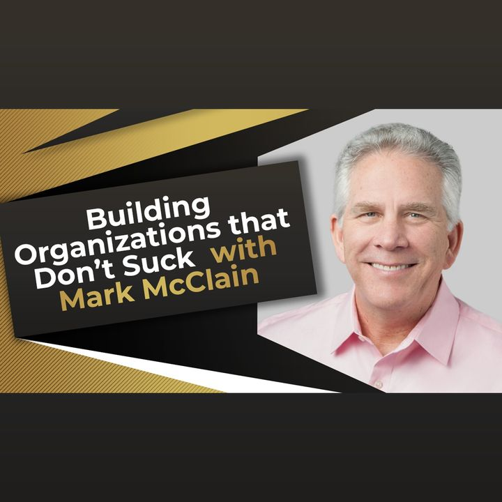 Building Organizations that Don't Suck with Mark McClain