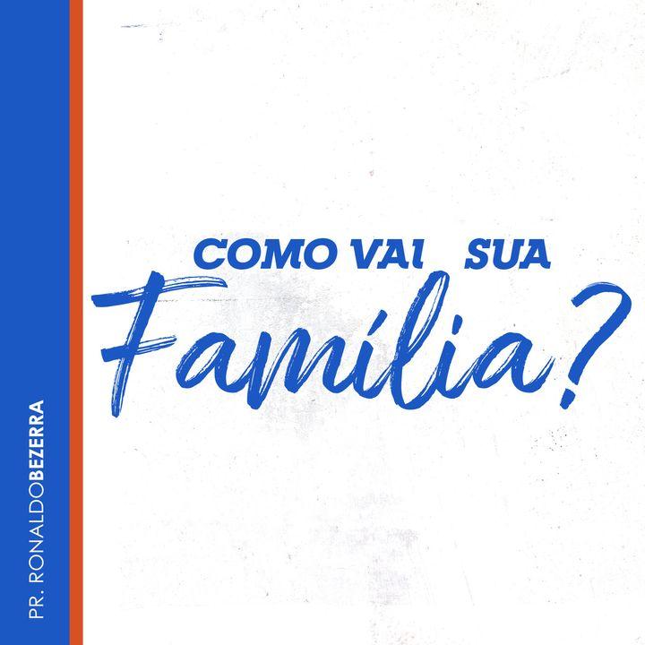Como vai sua Família? // pr. Ronaldo Bezerra