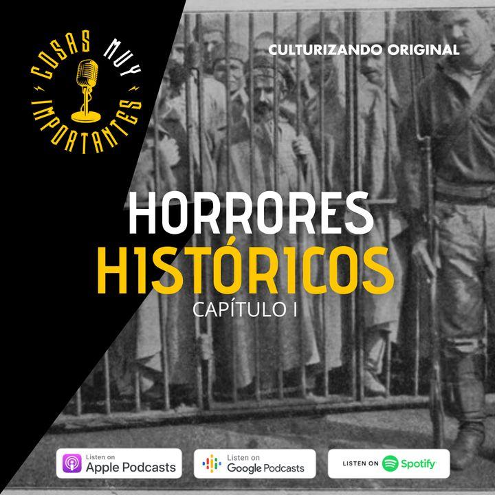 E38 • Horrores históricos capítulo 1 • Cosas Muy Importantes • Culturizando