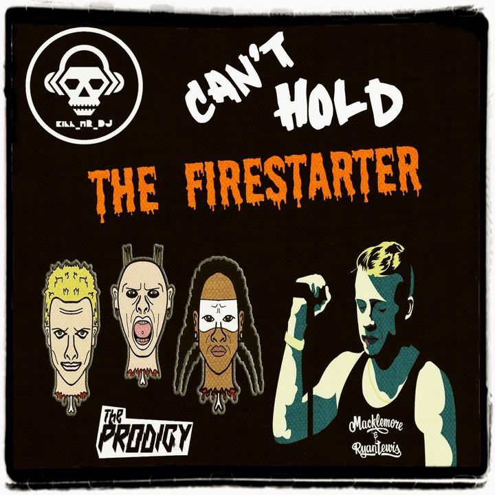 Kill_mR_DJ - Can't Hold The Firestarter (Macklemore + Prodigy)