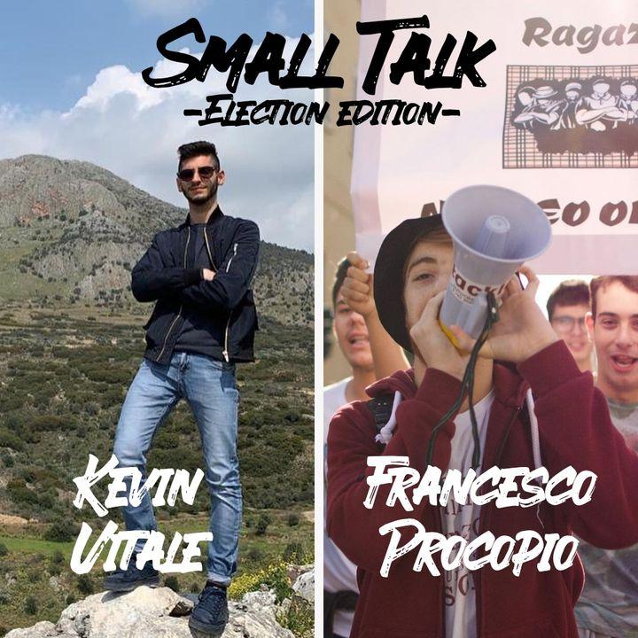 Small Talk -Election Edition- Kevin Vitale & Francesco Procopio