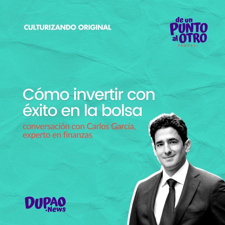 E49 • Cómo invertir con éxito en la bolsa, con Carlos García • De un punto al otro • DUPAO