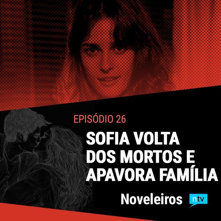 #26: Tudo sobre a volta de Sofia, a morta-viva de Totalmente Demais