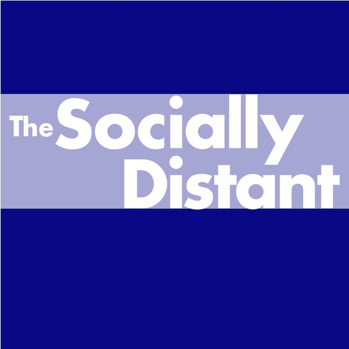 Socially Distant - 001 - Prelude and First Thoughts