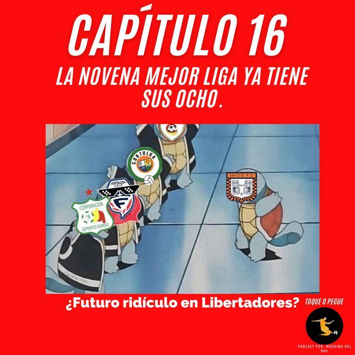 Capítulo 16: La Novena mejor liga ya tiene sus ocho. ¿Futuro ridículo en Libertadores?