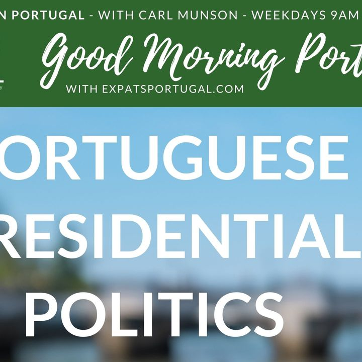 Portuguese Presidential Politics on the Good Morning Portugal! Show from ExpatsPortugal.com