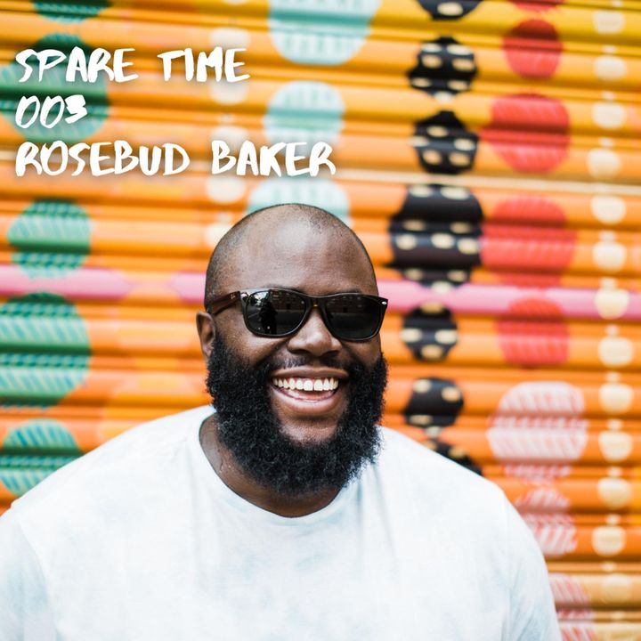 Spare Time 003 - Rosebud Baker