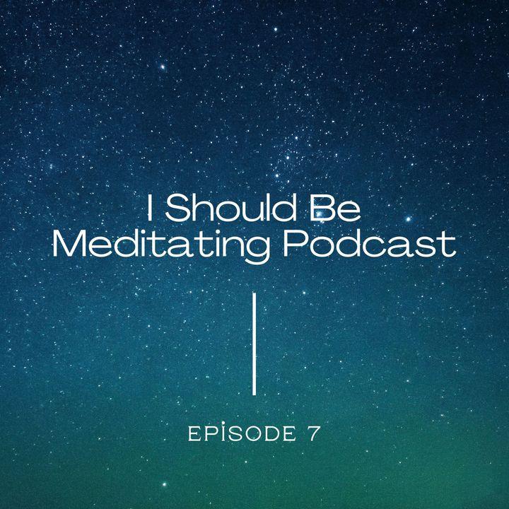 I Should Be Meditating Podcast - Episode 6