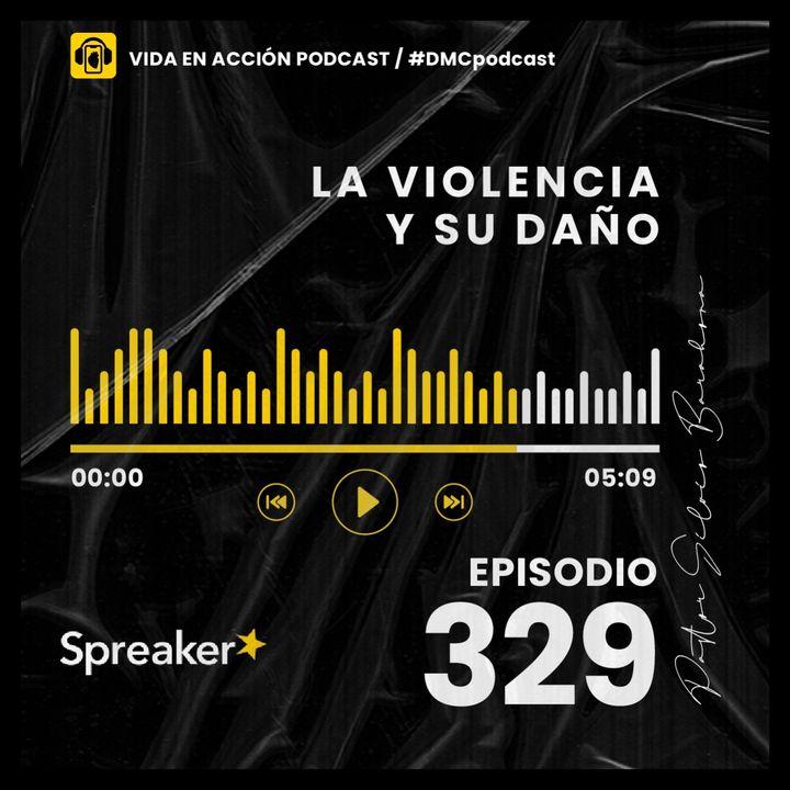 EP. 329   La violencia y su daño   #DMCpodcast