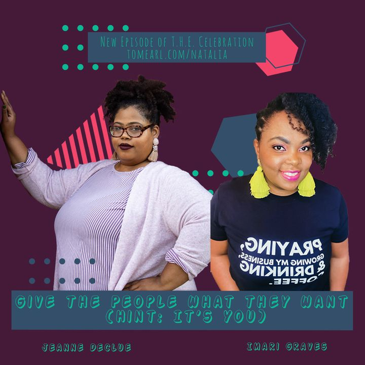 Give The People What They Want (Hint: It's You) With Jeanne DeClue & Imari Graves