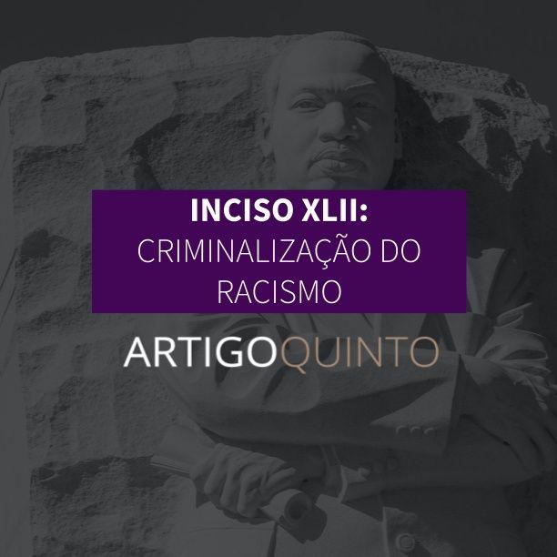 Inciso XLII: Criminalização do Racismo - Artigo 5º