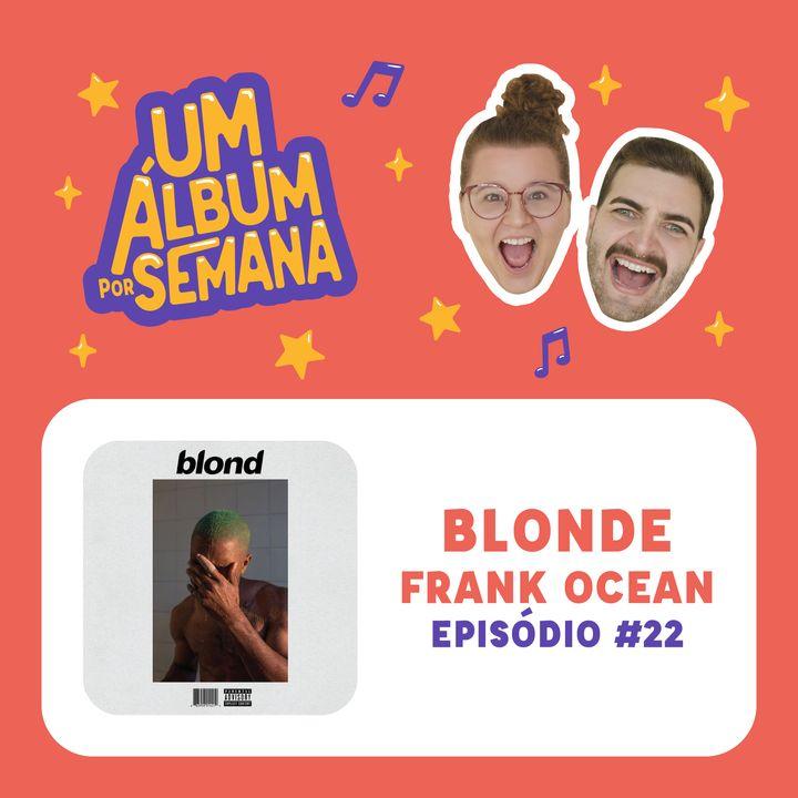 #22 Blonde - Frank Ocean