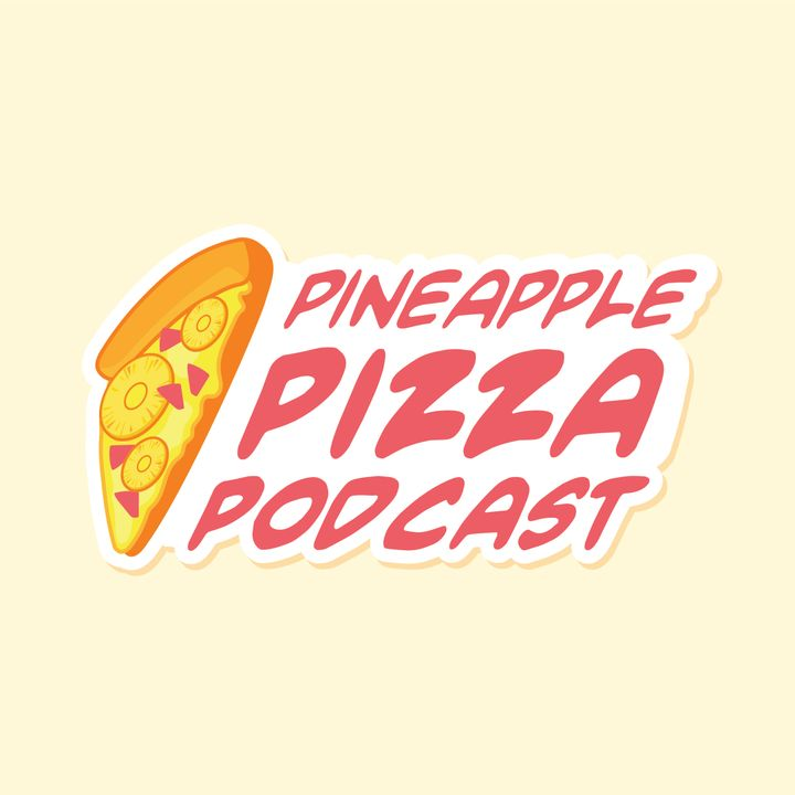 Pineapple Pizza Podcast