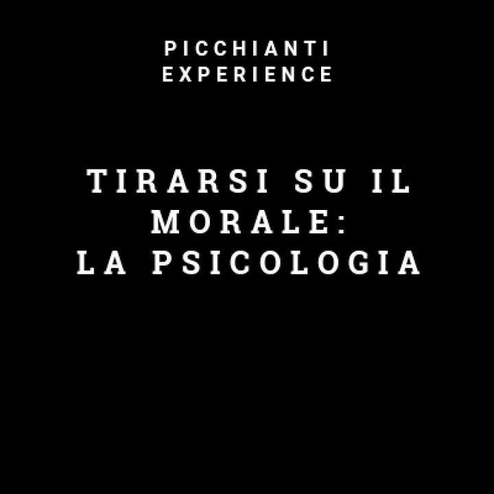Picchianti Experience #25 - Tirarsi su il morale: la psicologia
