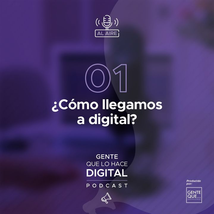 EP1: ¿Cómo llegamos a digital?