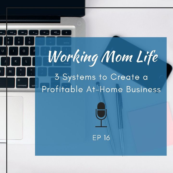Episode 16 - 3 Systems to Create a Profitable At-Home Business