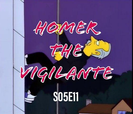 57) S05E11 (Homer the Vigilante)