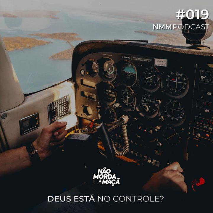 #19 - Deus está no controle?