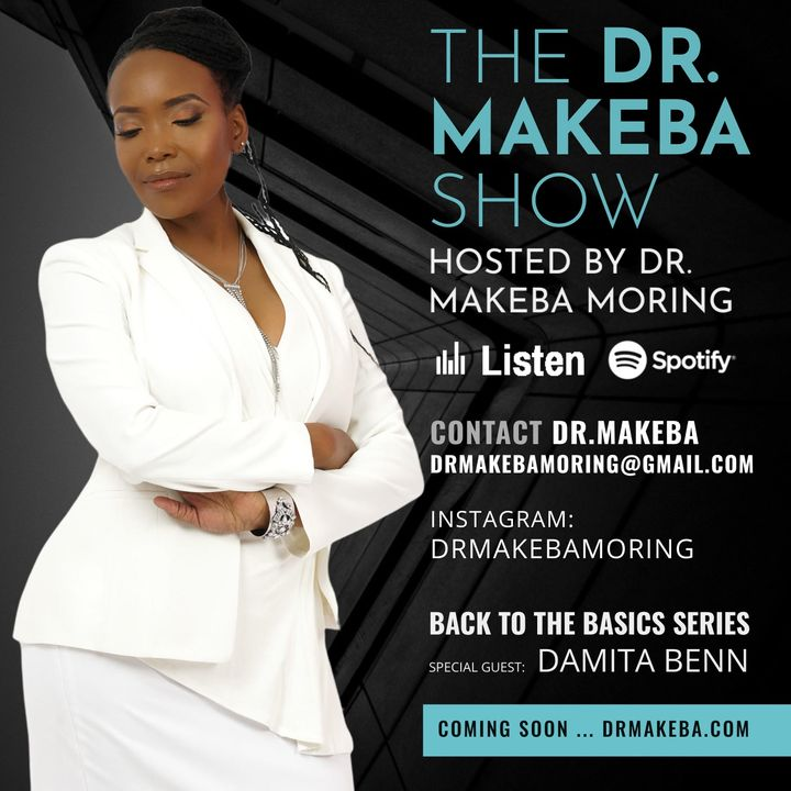THE DR MAKEBA SHOW, HOSTED BY DR. MAKEBA MORING :: SPECIAL GUEST:  DAMITA BENN