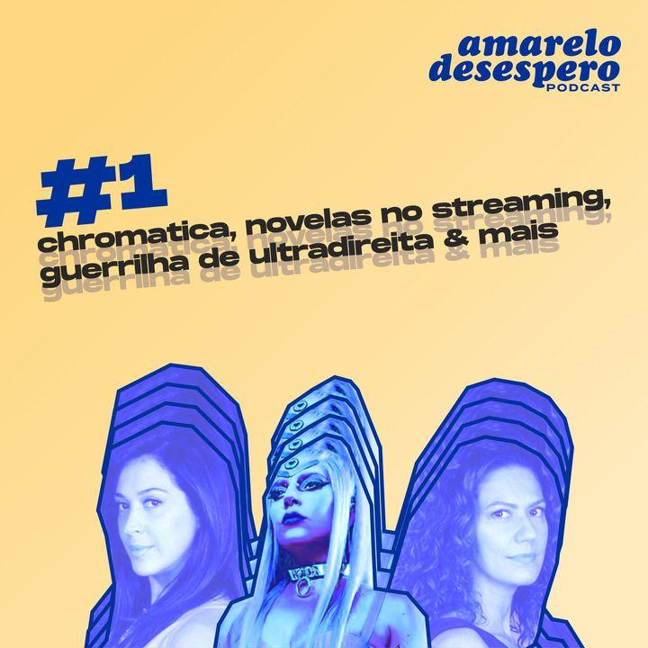 #1 Chromatica, novelas no streaming, guerrilha de ultradireita & mais