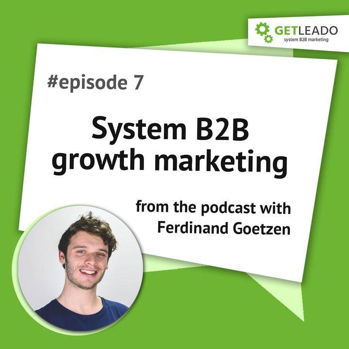 Episode 7. System B2B growth marketing with Ferdinand Goetzen
