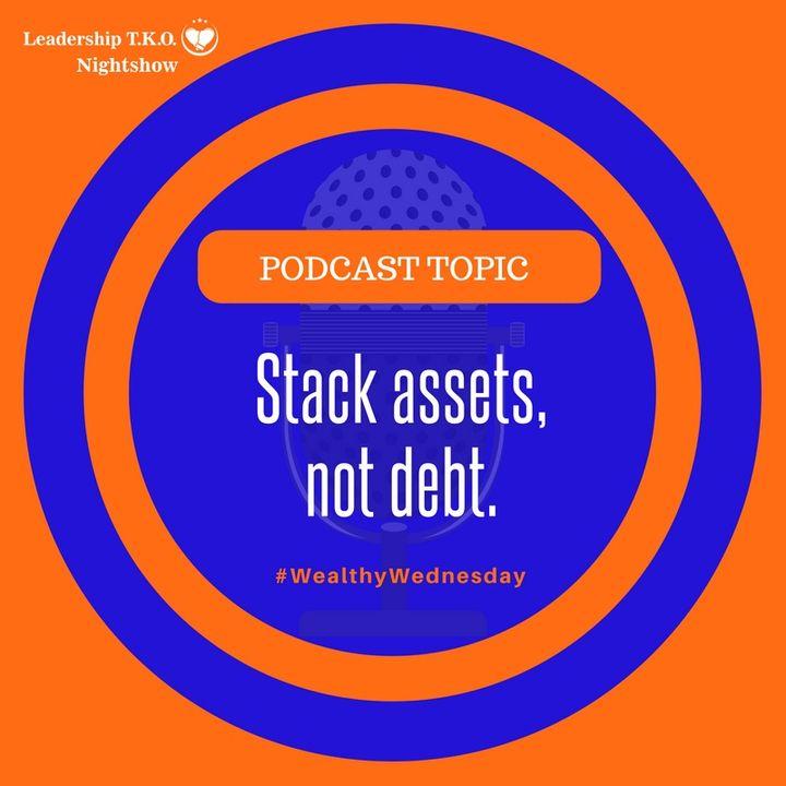 Stack assets, not debt. | Lakeisha McKnight