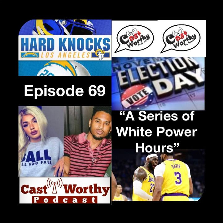 """Cast Worthy Podcast Episode 69: """"A Series of White Power Hours"""""""